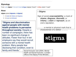 Stigma   Sign of social unacceptability; a mark of shame, disgrace, discredit, or infamy; a stain or reproach, as on o