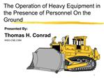 The Operation of Heavy Equipment in the Presence of Personnel On the Ground