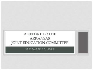 A report to the  Arkansas Joint Education Committee