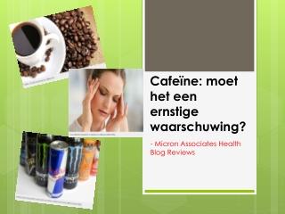 Cafeïne: moet het een ernstige waarschuwing?
