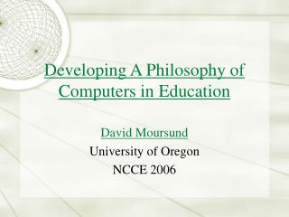 Developing A Philosophy of Computers in Education