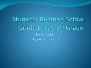 Students Reading Below Grade Level: 4 th  Grade