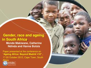 Paper presented at the conference on  � Ageing Africa: Beyond Madrid +10� , 17-20 October 2012, Cape Town, South Africa