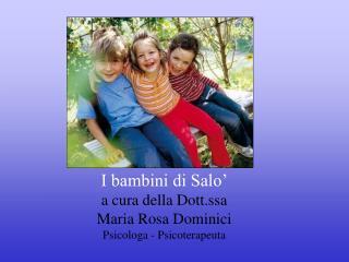 I bambini di Salo' a cura della Dott.ssa Maria Rosa Dominici  Psicologa - Psicoterapeuta