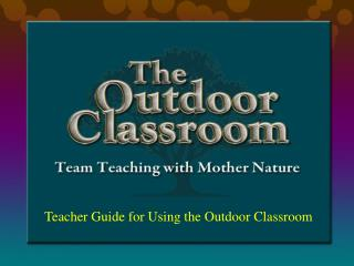 Teacher Guide for Using the Outdoor Classroom
