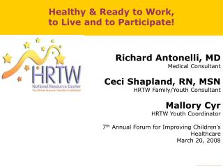 Richard Antonelli, MD Medical Consultant Ceci Shapland, RN, MSN HRTW Family/Youth Consultant Mallory Cyr HRTW Youth Coor