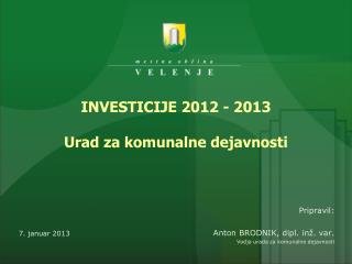 INVESTICIJE 2012 - 2013 Urad za komunalne dejavnosti