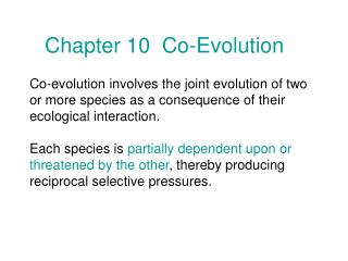 Co-evolution involves the joint evolution of two or more species as a consequence of their ecological interaction.   Eac