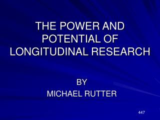 THE POWER AND POTENTIAL OF LONGITUDINAL RESEARCH