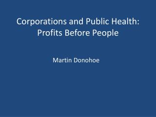 Corporations and Public Health: Profits Before People