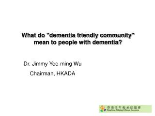 "What do ""dementia friendly community"" mean to people with dementia?"