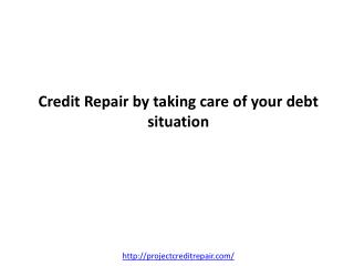 Credit Repair by taking care of your debt situation