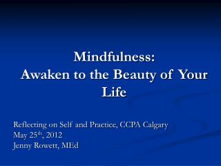 Mindfulness: Awaken to the Beauty of Your Life