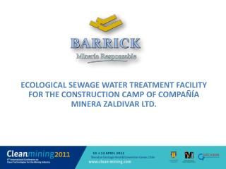 ECOLOGICAL SEWAGE WATER TREATMENT FACILITY FOR THE CONSTRUCTION CAMP OF COMPA  A MINERA ZALDIVAR LTD.