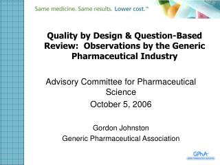 Quality by Design  Question-Based Review:  Observations by the Generic Pharmaceutical Industry