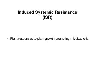 Induced Systemic Resistance (ISR)