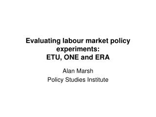 Evaluating labour market policy experiments: ETU, ONE and ERA
