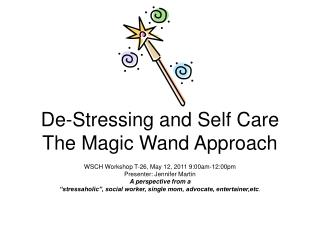 De-Stressing and Self Care The Magic Wand Approach