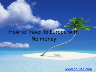 how to travel to europe with no money?