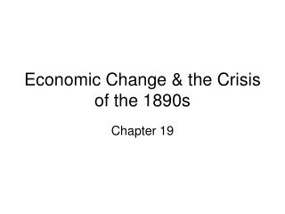 Economic Change & the Crisis of the 1890s