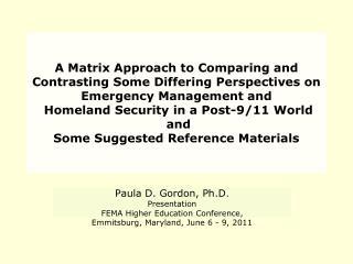 Paula D. Gordon, Ph.D . Presentation FEMA Higher Education Conference, Emmitsburg, Maryland, June 6 - 9, 2011