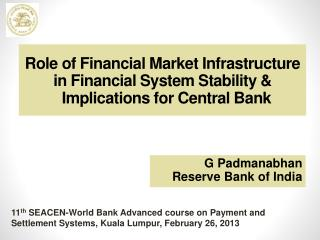 Role  of Financial Market  Infrastructure in Financial  System  Stability & Implications for Central Bank
