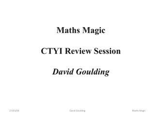 Maths Magic CTYI Review Session David Goulding