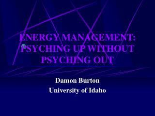 ENERGY MANAGEMENT: PSYCHING UP WITHOUT PSYCHING OUT