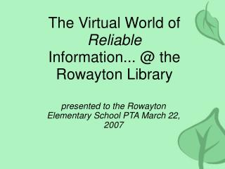 The Virtual World of  Reliable  Information... @ the Rowayton Library