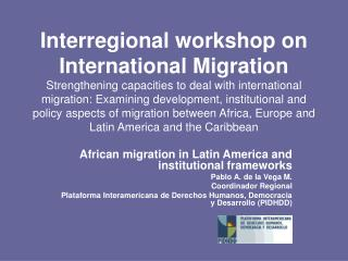African migration in Latin America and institutional frameworks Pablo A. de la Vega M. Coordinador Regional