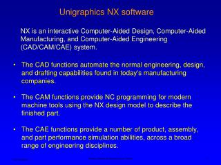 The CAD functions automate the normal engineering, design, and drafting capabilities found in today's manufacturing comp