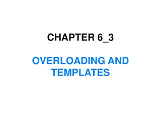 CHAPTER 6_3 OVERLOADING AND TEMPLATES
