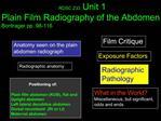 RDSC 233  Unit 1 Plain Film Radiography of the Abdomen                                      Bontrager pp. 98-116