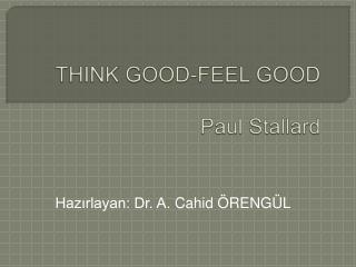 THINK GOOD-FEEL GOOD Paul Stallard