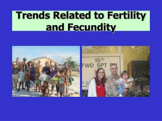 Trends Related to Fertility and Fecundity