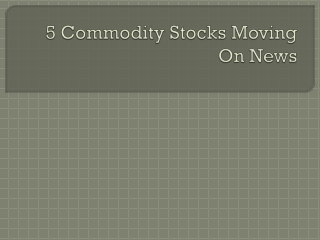 5 Commodity Stocks Moving On News