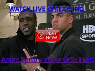 BERTO AND ORTIZ FIGHT: Andre Berto vs Victor Ortiz Fight Liv