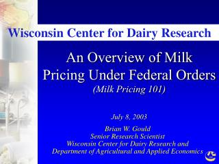 An Overview of Milk Pricing Under Federal Orders Milk Pricing 101  July 8, 2003