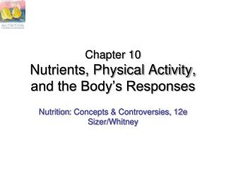 Chapter 10 Nutrients, Physical Activity, and the Body's Responses