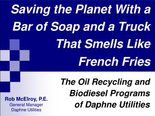 Saving the Planet With a  Bar of Soap and a Truck That Smells Like  French Fries