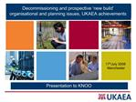 Decommissioning and prospective  new build  organisational and planning issues, UKAEA achievements