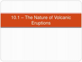 10.1 – The Nature of Volcanic Eruptions