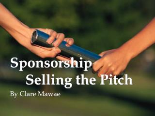 Sponsorship  	Selling the  Pitch
