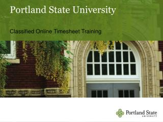 Portland State University    Classified Online Timesheet Training