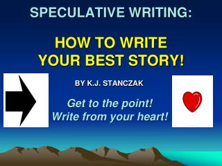 SPECULATIVE WRITING:  HOW TO WRITE  YOUR  BEST STORY!