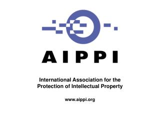 International Association for the Protection of Intellectual Property www.aippi.org