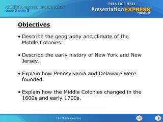 Describe the geography and climate of the Middle Colonies. Describe the early history of New York and New Jersey. Explai