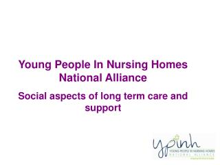 Young People In Nursing Homes National Alliance Social aspects of long term care and support
