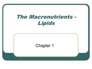 The Macronutrients - Lipids