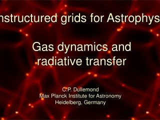 Unstructured grids for Astrophysics  Gas dynamics and radiative transfer